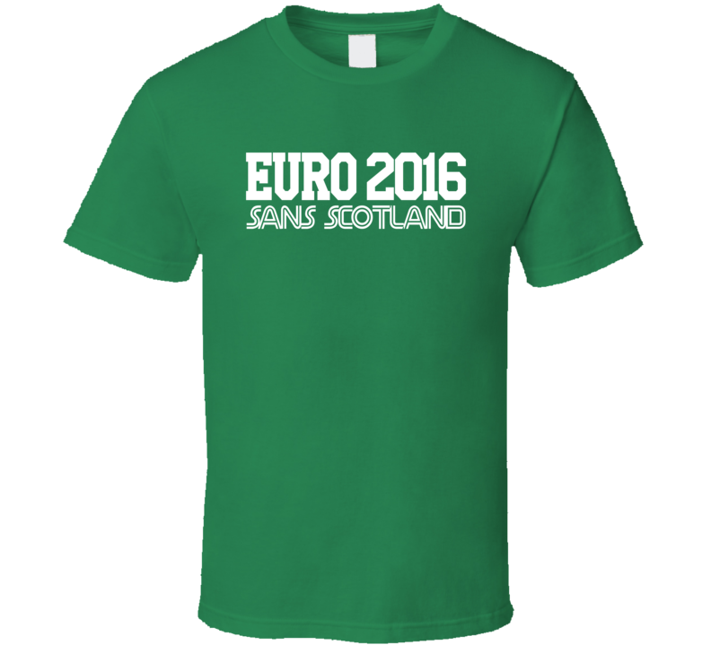 Euro 2016 Sans Scotland Funny No Scotland Football Europe Soccer Graphic Fan T Shirt