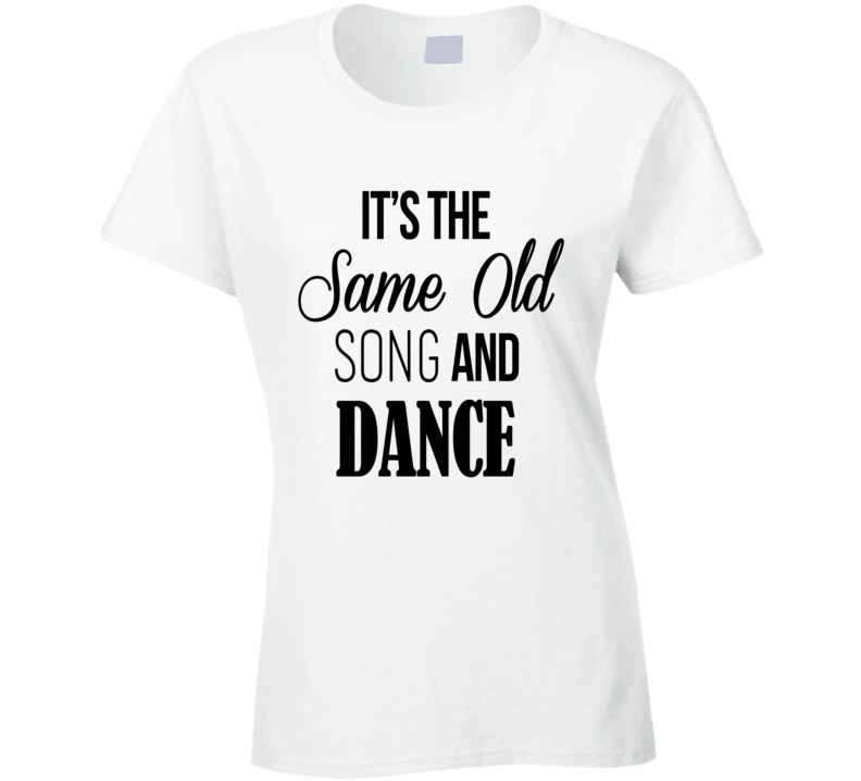 Its The Same Old Song And Dance Fun Graphic Music T Shirt