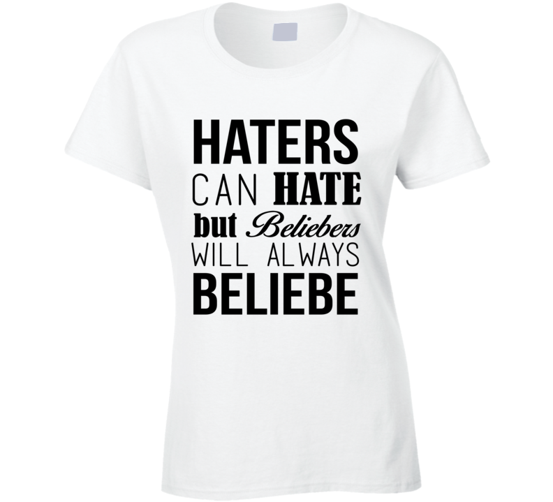 Haters Can Hate But Beliebers Will Always Beliebe Fun JB Music Lovers Graphic Fan T Shirt