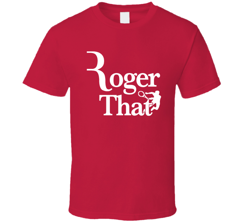 Roger That Fun Roger Federer Professional Tennis Champion Wimbledon US Open Graphic Sports Fan T Shirt