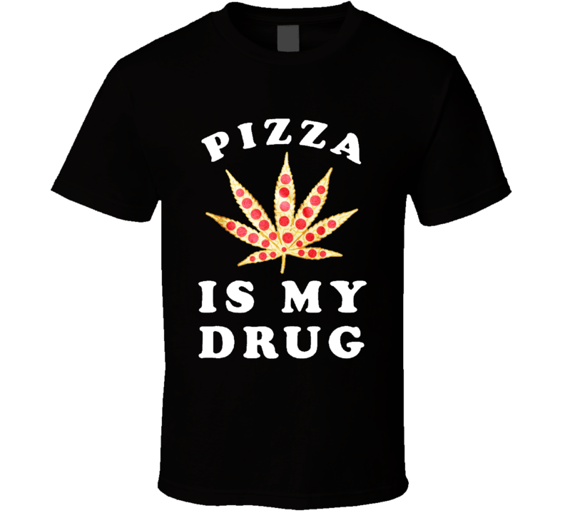 Pizza Is My Drug Funny Pepperoni Pizza Pot Leaf Weed Graphic T Shirt