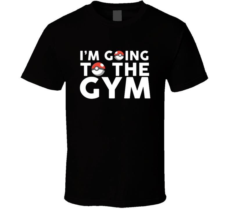 Im Going To The Gym Fun Pokemon Go Apparel Tee Shirt