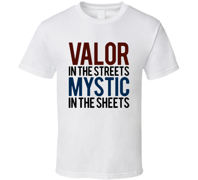 Valor In The Streets Mystic In The Sheets Funny Pokemon Go Graphic Apparel T Shirt