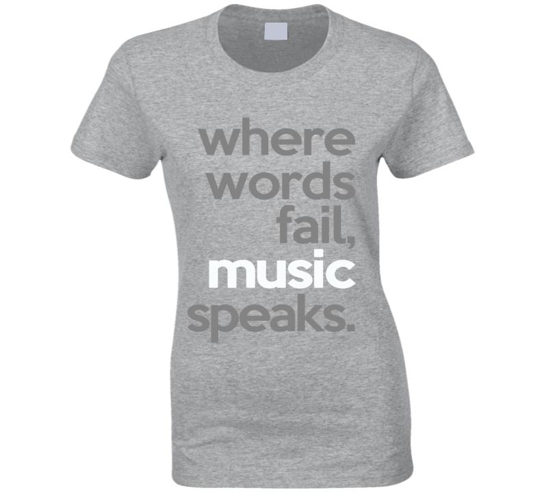 Where Words Fail Music Speaks Fun Popular Graphic Tee Shirt