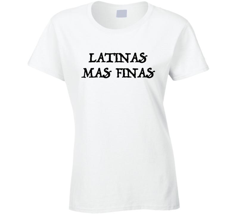 Latinas Mas Finas Fun Spanish Saying Quote Popular Graphic Tee Shirt