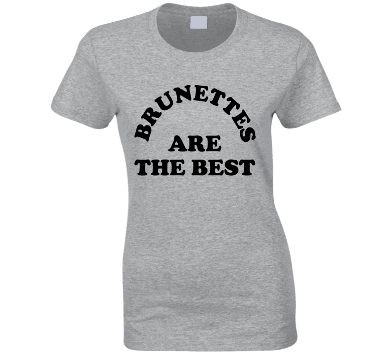Brunettes Are The Best Fun Brown Hair Graphic Tee Shirt