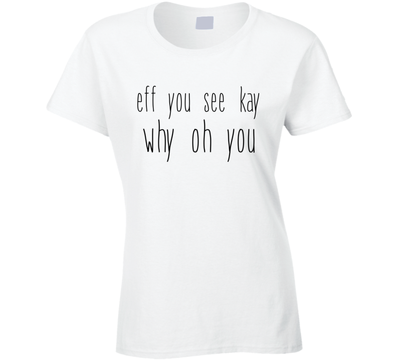 Fe You See Kay Why Oh You Funny Back To School Popular Graphic Tee Shirt