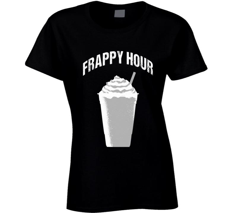 Frappy Hour Funny Coffee Caffeine Happy Frappacino Graphic Tee Shirt