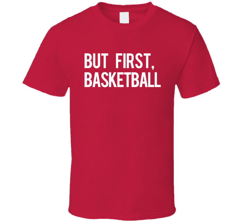 But First Basketball Fun Professional Athlete Fan Graphic Tee Shirt