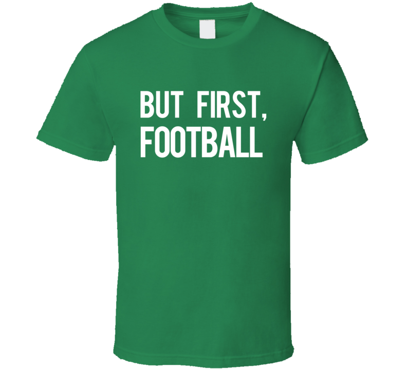 But First Football Fun Professional Sports Athlete Fan Graphic Tee Shirt
