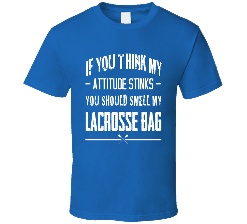 If You Think My Attitude Stinks Smell My Lacrosse Bag Funny Sport Player Graphic Tee Shirt