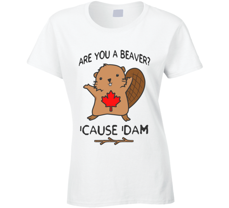 Are You A Beaver Cause Dam Funny Cute Canada Day Joke Graphic Canadian Tee Shirt