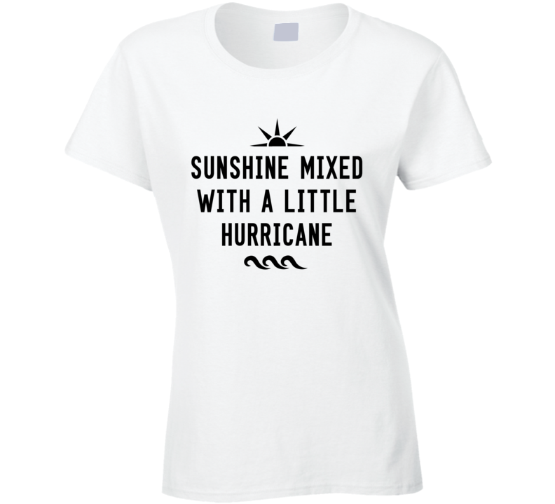 Sunshine Mixed With A Little Hurricane Fun Summer Party Graphic Tee Shirt