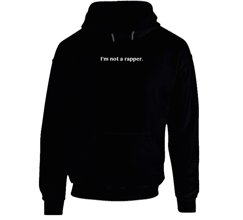 Im Not A Rapper Funny Popular Celebrity Graphic Instagram Fashion Blogger Hoodie Pullover