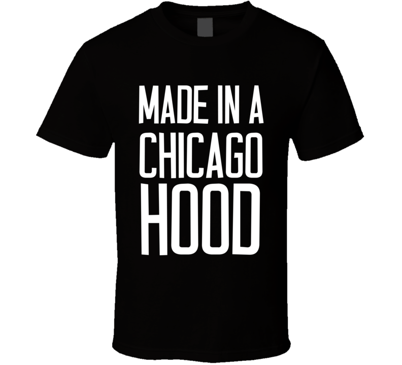 Made In A Chicago Hood Cool Urban Graphic City T Shirt Hoodie