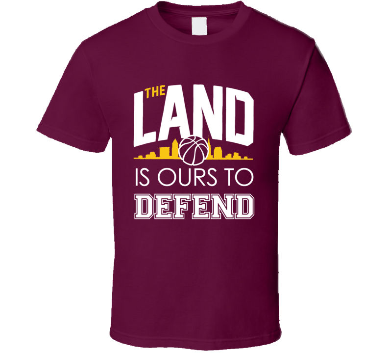 The Land Is Ours To Defend Cool Cleveland Basketball Championship Cavs T Shirt