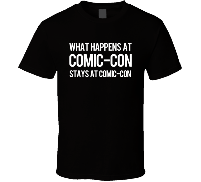 What Happens At Comic Con Stays At Comic Con Funny Cool Geek Nerd Convention Graphic Tee Shirt