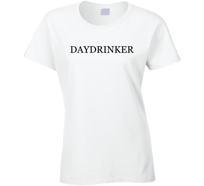 Daydrinker Funny Party Alcohol Graphic Drink Tee Shirt