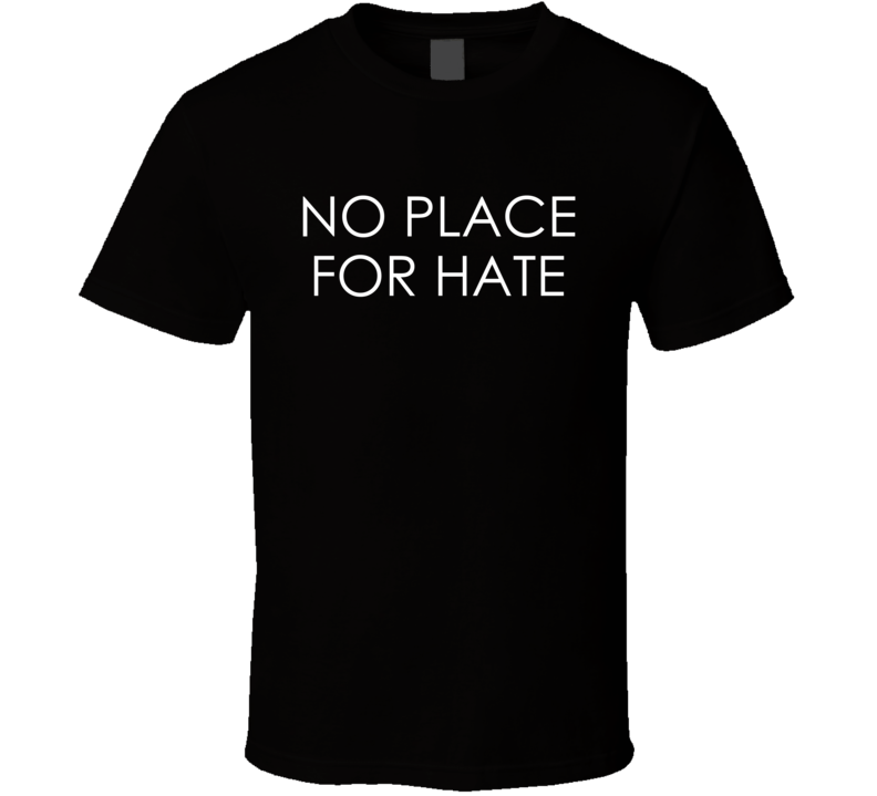 No Place For Hate Political World Love Each Other Graphic T Shirt