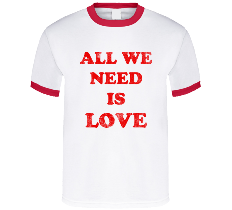 All We Need Is Love Fun Cool Vintage Style Distressed Graphic 80s T Shirt