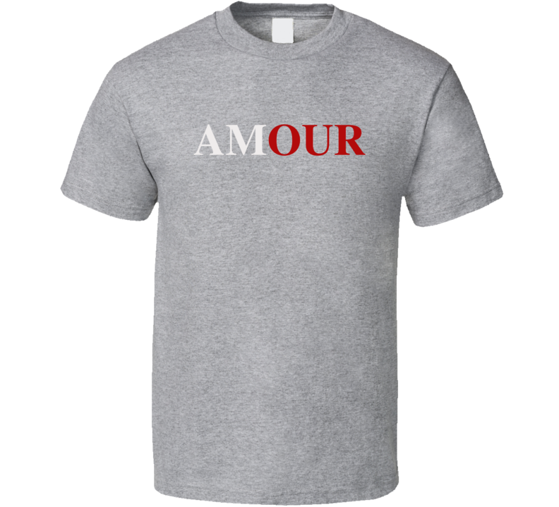 Amour Fun Our Love French Popular Celebrity Graphic T Shirt