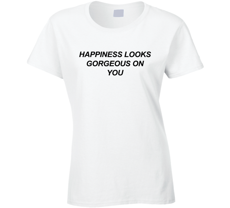 Happiness Looks Gorgeous On You Fun Popular Love Graphic T Shirt