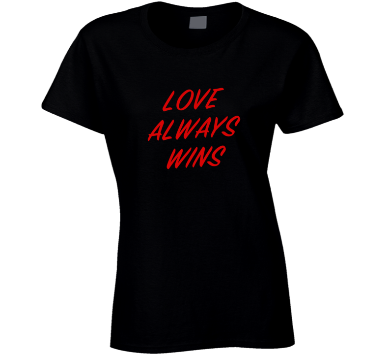 Love Always Wins Fun Popular Graphic Blogger T Shirt