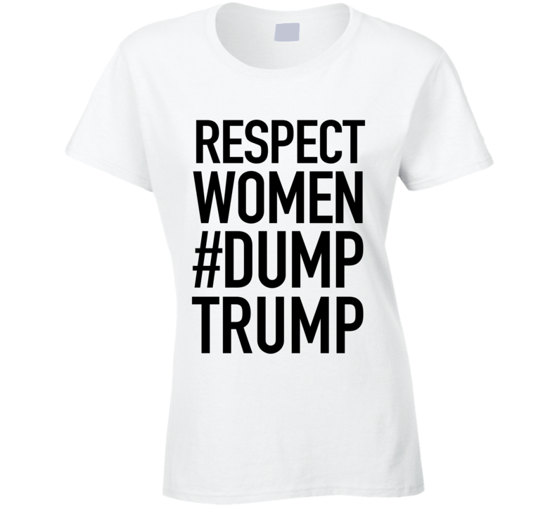 Respect Women Dump Trump Political Tess Holliday Celebrity Graphic T Shirt