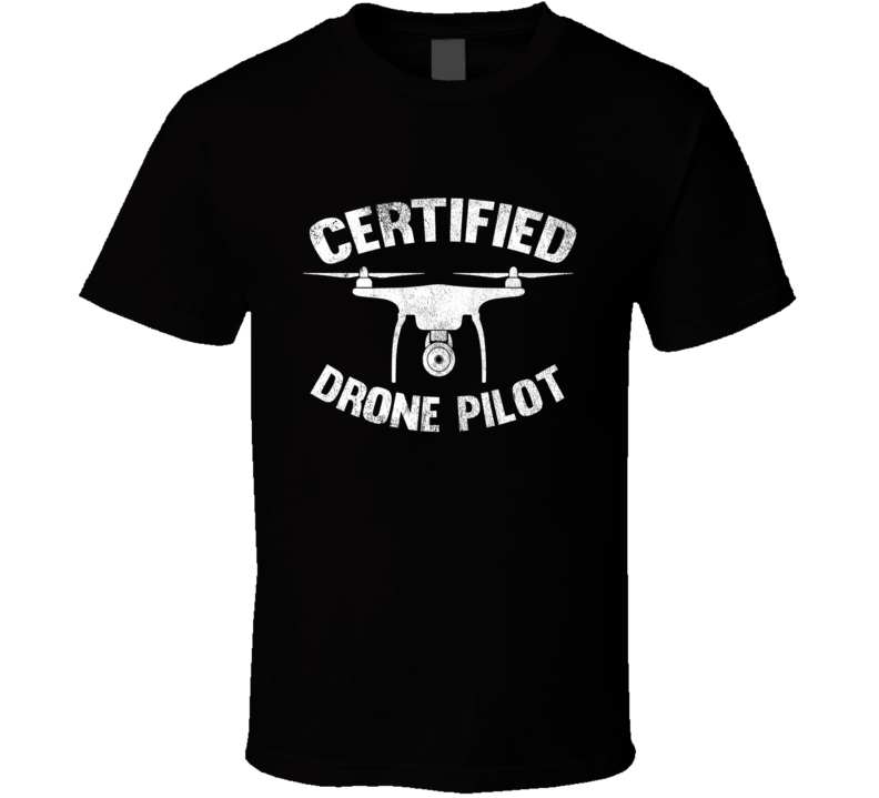 Certified Drone Pilot Funny Graphic Vintage Style Distressed T Shirt