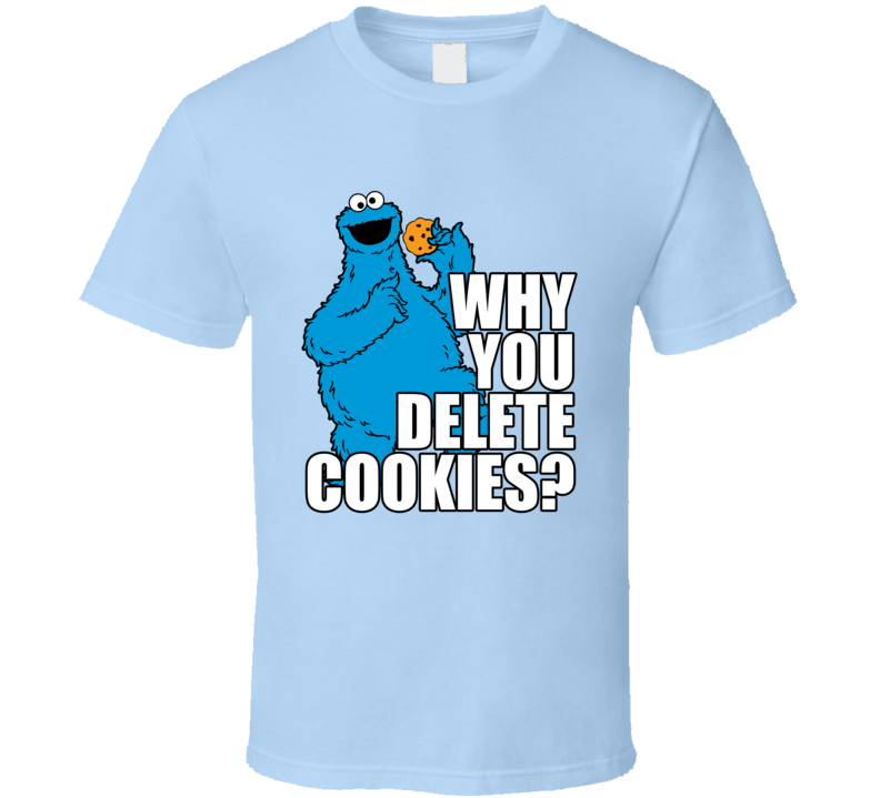 Why You Delete Cookies Funny Cookie Monster Geek Computer Graphic Nerd T Shirt