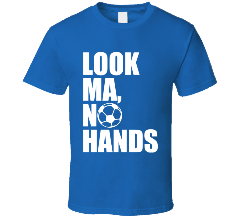 Look Ma No Hands Funny Soccer Player Fan Graphic T Shirt