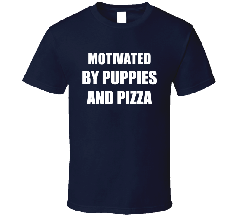 Motivated By Puppies And Pizza Funny Graphic Popular T Shirt