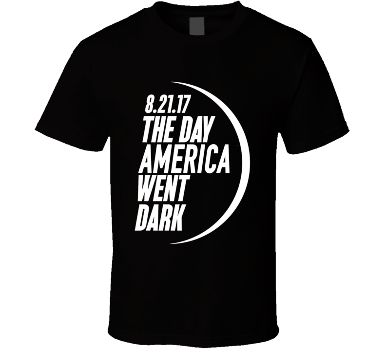 The Day America Went Black Solar Eclipse August 21 2017 Popular Graphic T Shirt