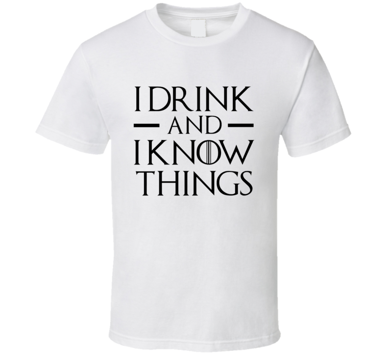 I Drink And I Know Things Tyrion Lannister Fun Game Of Thrones Fan Graphic Tee Shirt