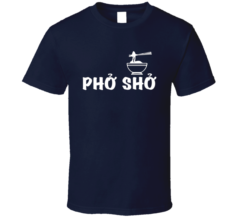 Pho Sho Funny Vietnamese Noodle Soup Graphic Food Lover T Shirt