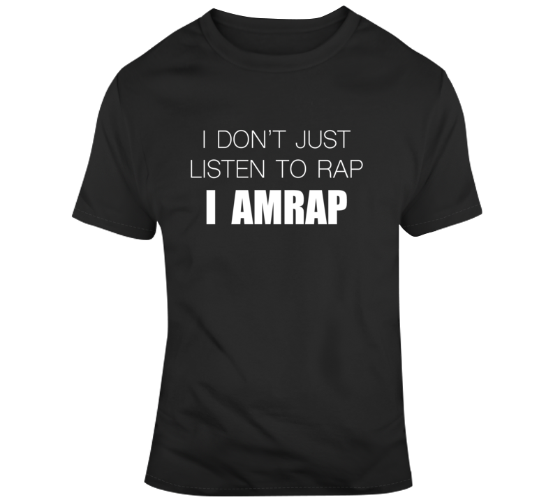 I Dont Just Listen To Rap I Amrap Funny Crossfit Fitness Wod Workout T Shirt