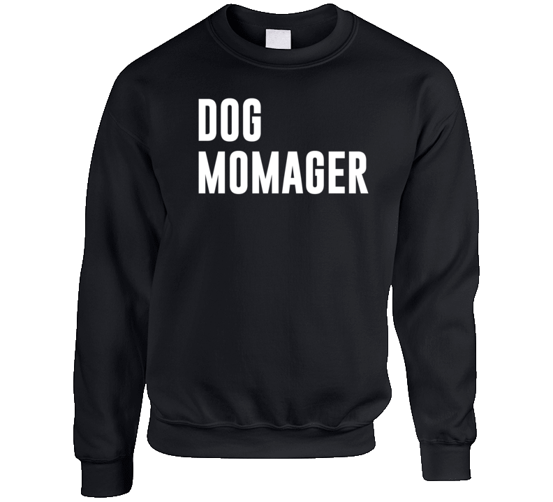 Dog Momager Funny Dog Mom Manager Popular Graphic Crewneck Sweatshirt