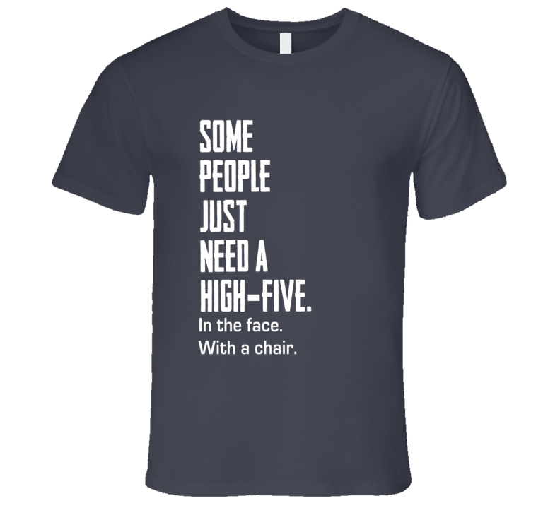 Some People Just Need A High Five Funny Tee Shirt