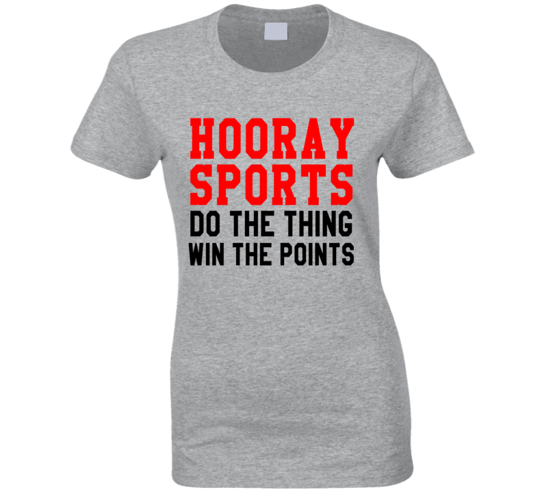 Hooray Sports Do The Thing Win Funny Tee Shirt