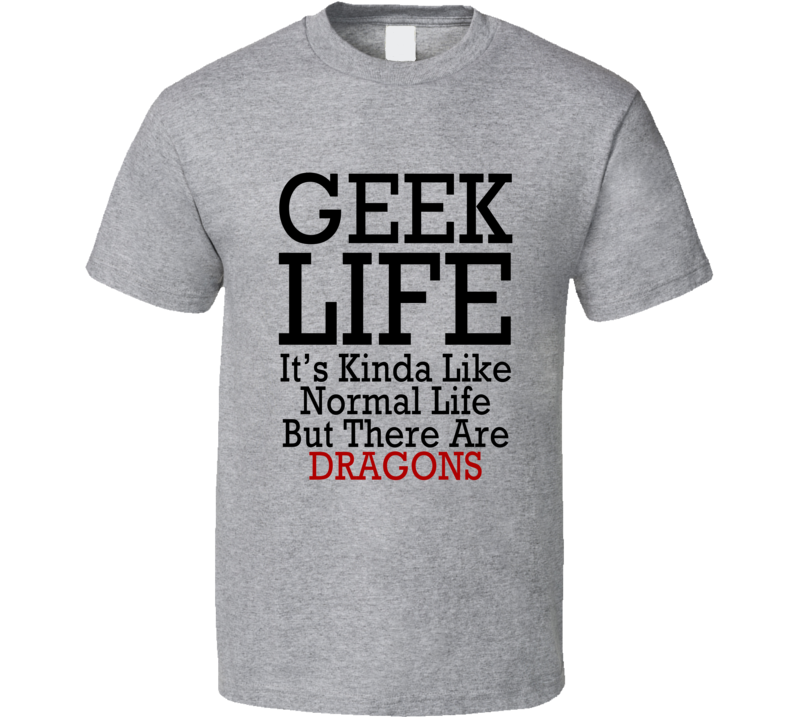 Geek Life Normal Life But With Dragons Funny Tee Shirt