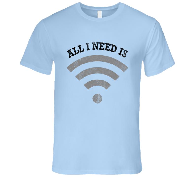 Distressed All I Need Is Wifi Fun Tee Shirt