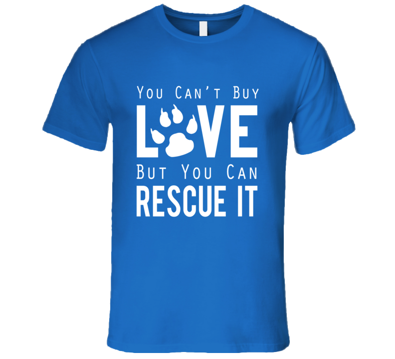 Cant Buy Love Rescue It Dog Lover Tee Shirt