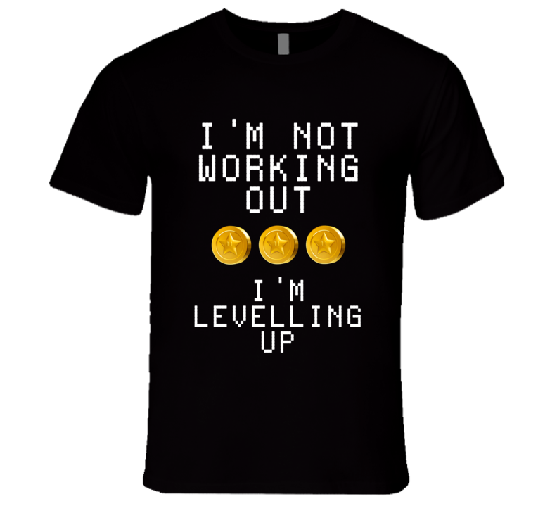 Not Working Out Im Levelling Up Star Coins Fun Tee Shirt