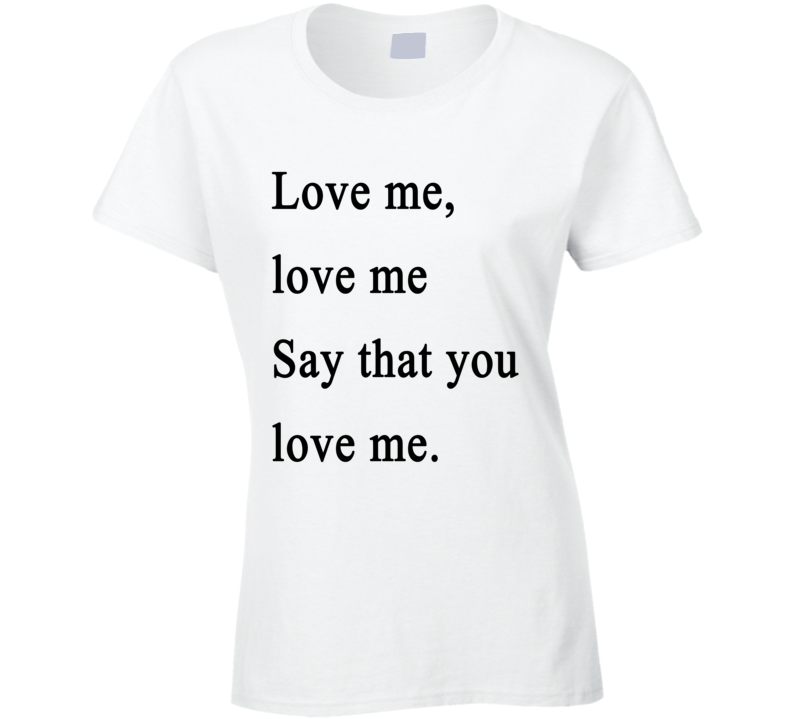Say That You Love Me Lovefool Fun Music Tee Shirt