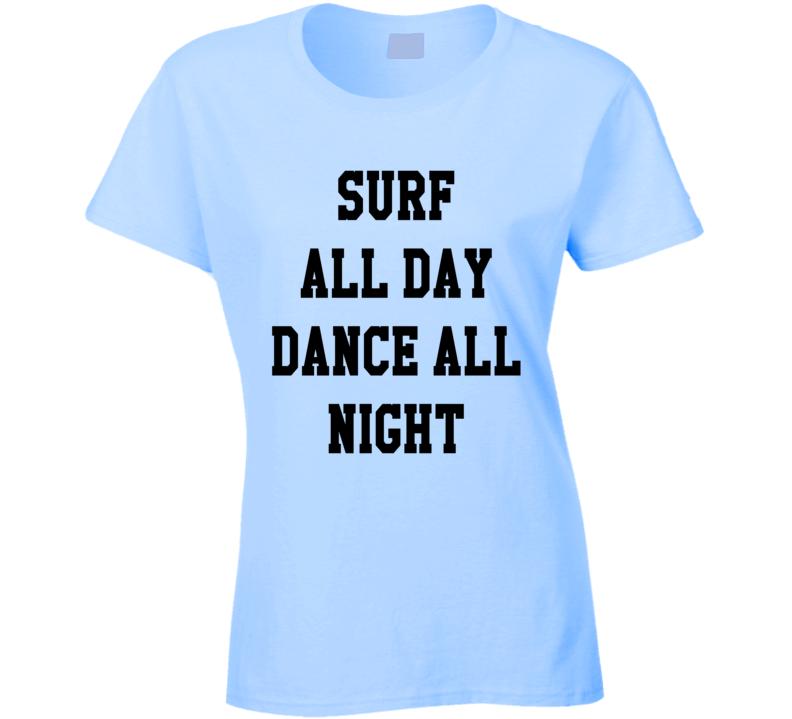 Surf All Day Dance All Night Fun Tee Shirt