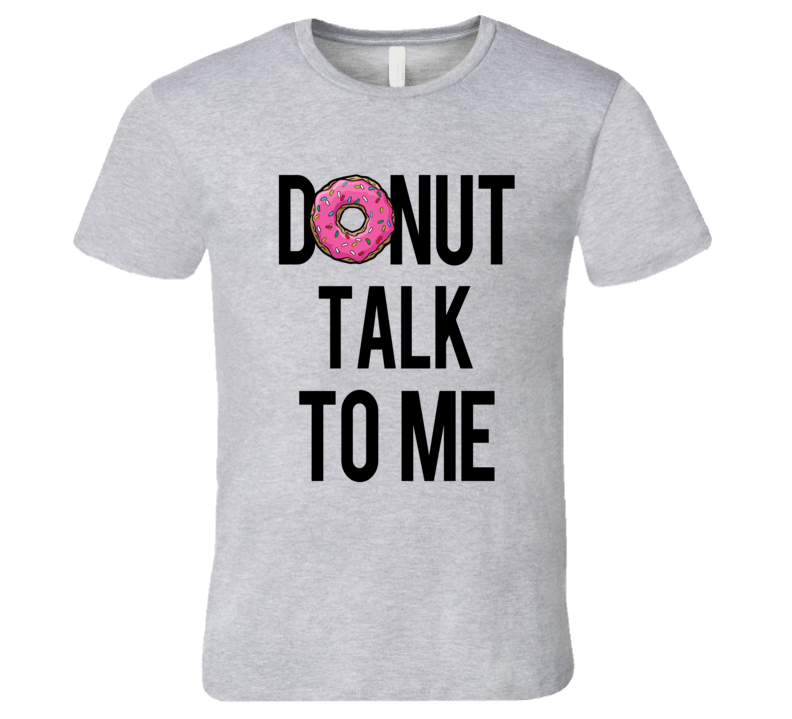 Donut Talk To Me Fun Food Tee Shirt