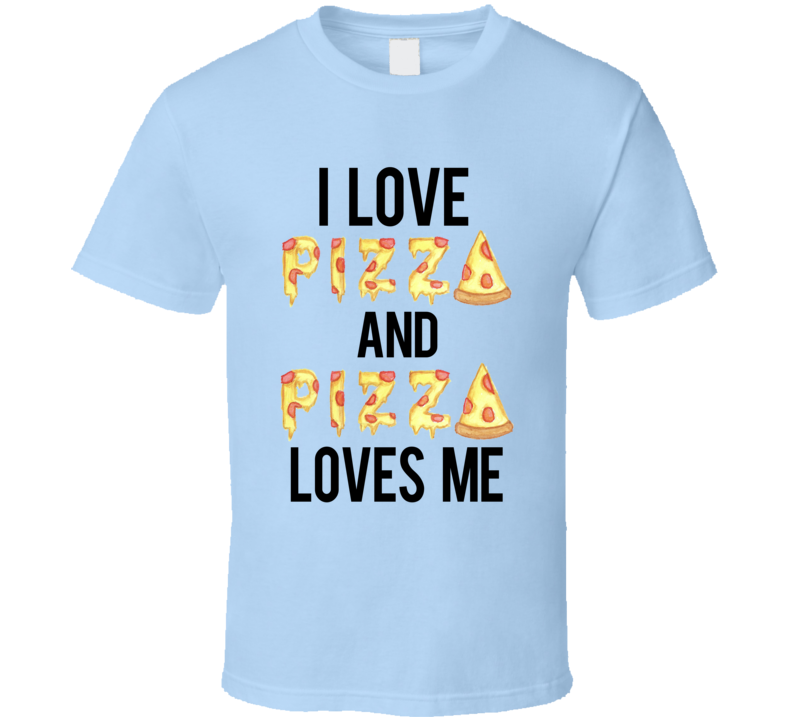 Love Pizza And Pizza Loves Me Funny Food Tee Shirt