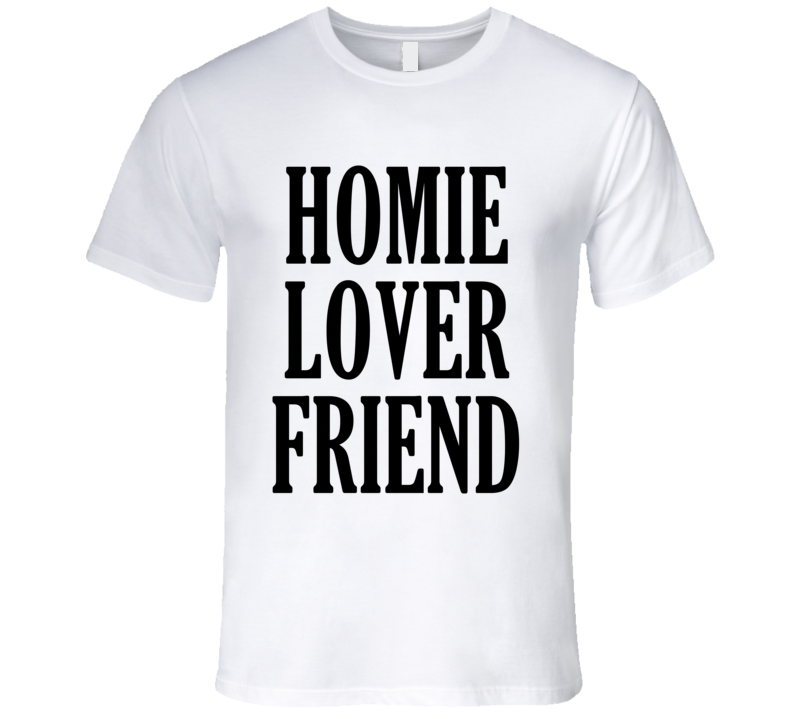 Homie Lover Friend Fun Popular Graphic Tee Shirt