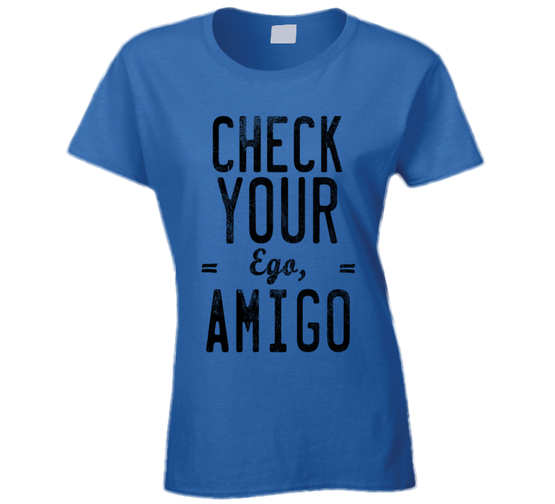 Check Your Ego Amigo Friend Funny Tee Shirt