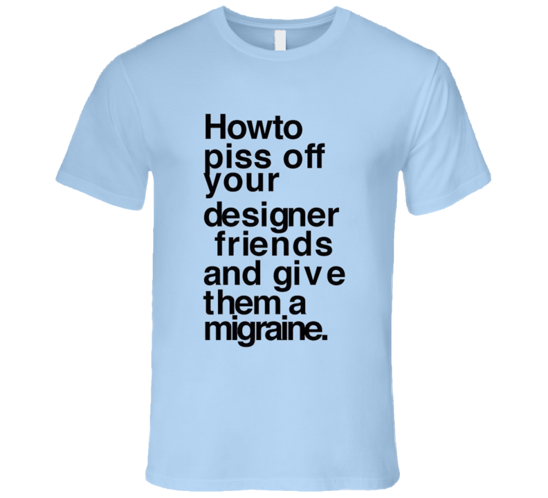 How To Piss Off Designers Funny Kerning Graphic Tee Shirt